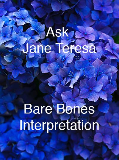 Ask Jane Teresa Bare Bones Interpretation
